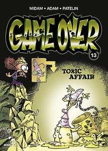 Game Over 13 – Toxic affair de Midam, Adam et Patelin chez Mad Fabrik