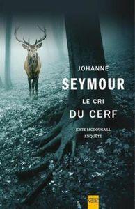 """""""Le cri du cerf - Kate McDougall enquête"""" de Johanne Seymour, Editions Eaux troubles"""