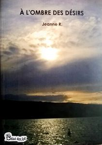 Jeanne R. se présente et présente son roman &quot&#x3B;A l'ombre des désirs&quot&#x3B;
