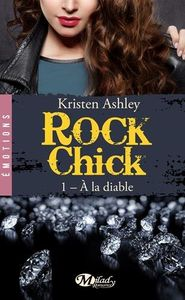 Rock chick, tome 1: A la diable