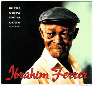 Ibrahim Ferrer: Buena Vista Social Club Presents Ibrahim Ferrer