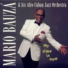 Mario Bauzá and His Afro-Cuban Jazz Orchestra:  My Time Is Now
