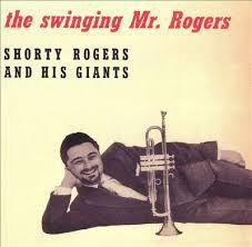 Shorty Rogers: Swinging Mr. Rogers