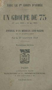 Gaston TOP. Un groupe de 75 (1er août 1914 – 13 mai 1915) – Journal d'un médecin aide-major du 27e d'artillerie.