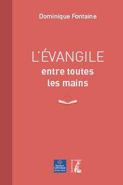 &quot&#x3B;L'Evangile entre toutes les mains&quot&#x3B; de Dominique FONTAINE, coédité par le Secours Catholique et les Editions de l'Atelier