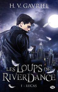 Les Loups de Riverdance, Tome 1 : Lucas de H. V. Gavriel