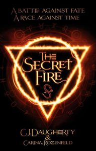 The secret fire de C.J Daugherty et Carina Rozenfeld