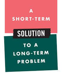 Why do people like to solve long-term problems with short-term solutions?