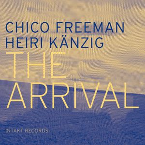CHICO FREEMAN-HEIRI KÄNZIG « The Arrival »
