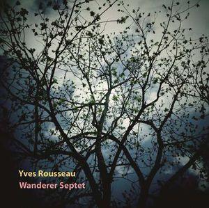YVES ROUSSEAU « Wanderer Septet »