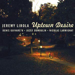 Jérémy LIROLA : &quot&#x3B; Uptown Desire&quot&#x3B;