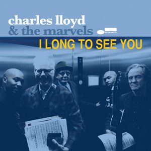 CHARLES LLOYD &amp&#x3B; THE MARVELS « I Long to See You »