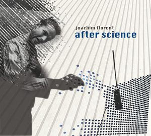 JOACHIM FLORENT « After Science »