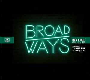 RED STAR ORCHESTRA feat. Thomas de POURQUERY  : «  Broadways » Label Bleu 2016