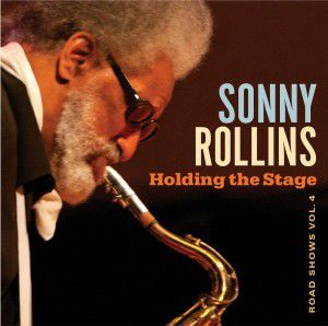 SONNY ROLLINS « Holding the Stage, Road Shows vol. 4 »