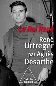Le roi René, René Urtreger par Agnès Desarthe