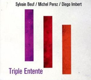 SYLVAIN BEUF / MICHEL PEREZ / DIEGO IMBERT « Triple Entente »