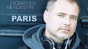 SEBASTIEN PAINDESTRE TRIO  : « Paris »