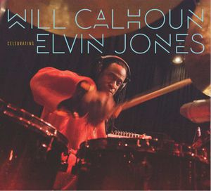 WILL CALHOUN  :  Celebrating Elvin Jones »