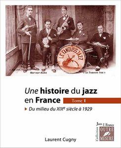 Laurent Cugny Une histoire du jazz en France Du milieu du XIXe siècle à 1929