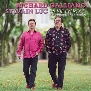 Richard Galliano &amp&#x3B; Sylvain Luc- La vie en rose, rencontres avec Edith Piaf et Gus Viseur.