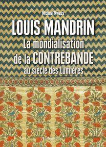 Louis Mandrin, la mondialisation de la contrebande au siècle des Lumières