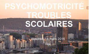 Psychomotricité et Troubles Scolaires - 18 mars 2016