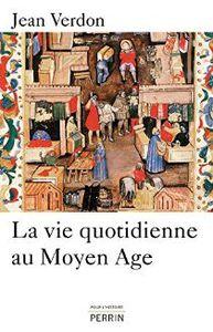 La vie quotidienne au Moyen-âge Jean Verdon