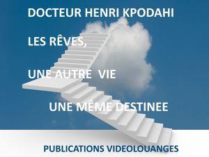 ~~LIVRE : LE RÊVE, UNE AUTRE VIE ET UNE MÊME DESTINEE 16,Dr Henri KPODAHI