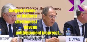 Sergueï Lavrov : « Il est devenu politiquement incorrect de se déclarer chrétien »