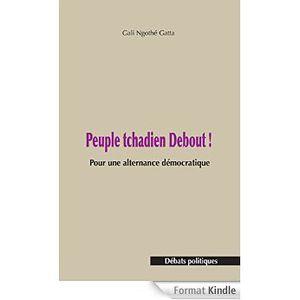 Livre : « Peuple tchadien Debout! Pour une alternance » de Gali Ngothé Gatta