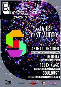 Electronical Reeds presents 5 Years Hive Audio w/ Animal Trainer, Deneha, Felix Cage &amp&#x3B; Souldust @ The Wood- Bruxelles- le 29 mai 2015