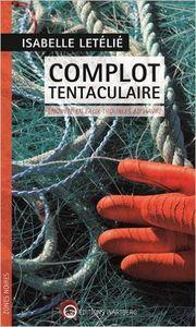 Coup de coeur : Complot tentaculaire, de Isabelle Letélié...