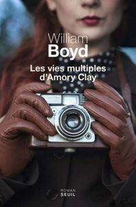 WILLIAM BOYD - Les vies multiples d'Amory Clay - Ed. du Seuil