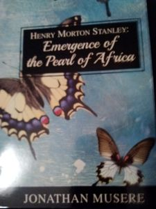"""Henry Morton Stanley: Emergence of the Pearl of Africa,"" book written by Jonathan Musere"