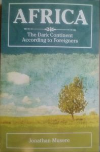 Jonathan Musere: &quot&#x3B;Africa the Dark Continent According to Foreigners&quot&#x3B;