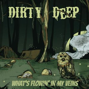 Dirty Deep - what's flowin' in my veins (2016)