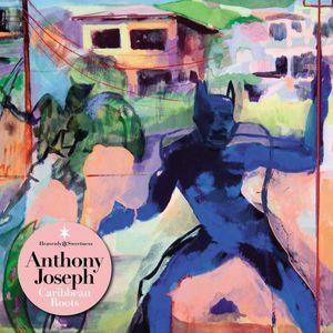 Anthony Joseph - &quot&#x3B;caribbean roots&quot&#x3B; (2016)
