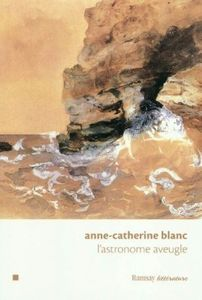 L'astronome aveugle – Anne-Catherine Blanc