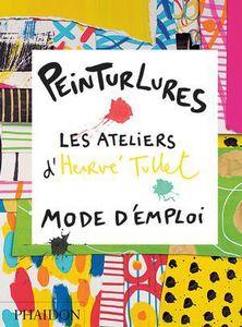 Peinturlures : les ateliers d'Herve Tullet mode d'emploi