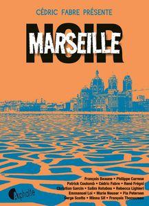 Marseille NOIR : magnifiques chroniques d'une cité de sang et de sel
