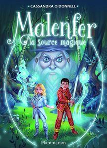 Malenfer : la Source Magique - Cassandra O'donnel - Flammarion Jeunesse