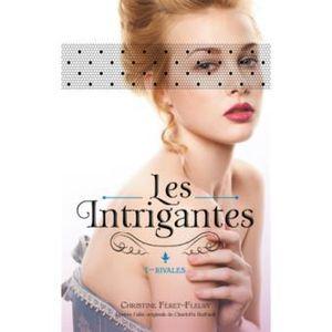 Les Intrigantes - I - Rivales - Christine Féret-Fleury - Hachette Romans
