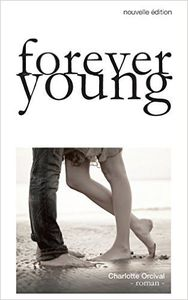 Forever Young - Charlotte Orcival - Auto-édition
