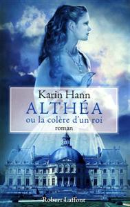 KARIN HANN – ALTHEA OU LA COLERE D'UN ROI