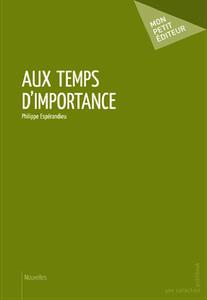 PHILIPPE ESPERANDIEU – AUX TEMPS D'IMPORTANCE