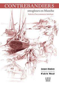 Jacques Blanken – Contrebandiers, Smogleurs en Manche. Histoire d'un commerce interlope