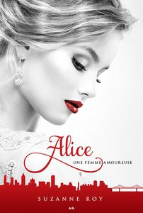 *ALICE*tome 1, Une femme Amoureuse*Suzanne Roy*Éditions ADA*