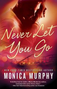 Never Tear Us Apart, Tome 2 : Never Let You Go by Monica Murphy