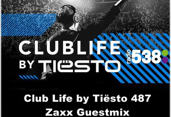 Club Life by Tiësto 487 - Zaxx Guestmix - July 29, 2016